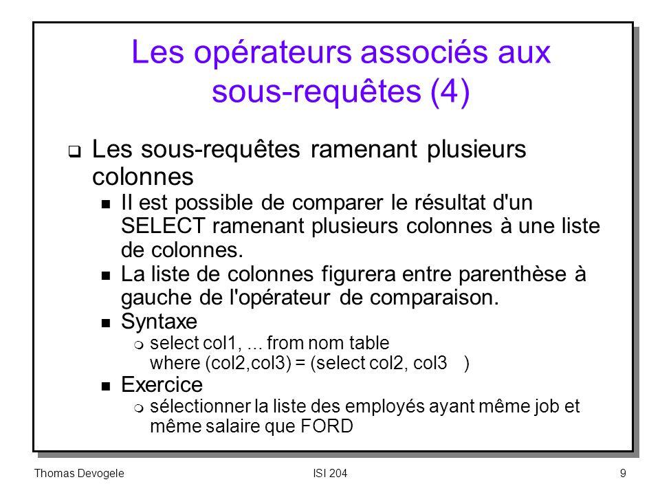 Thomas DevogeleISI 2049 Les opérateurs associés aux sous requêtes (4) Les sous requêtes ramenant plusieurs colonnes n II est possible de comparer le r