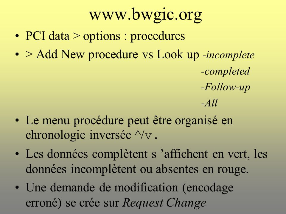 www.bwgic.org PCI data > options : procedures > Add New procedure vs Look up -incomplete -completed -Follow-up -All Le menu procédure peut être organi