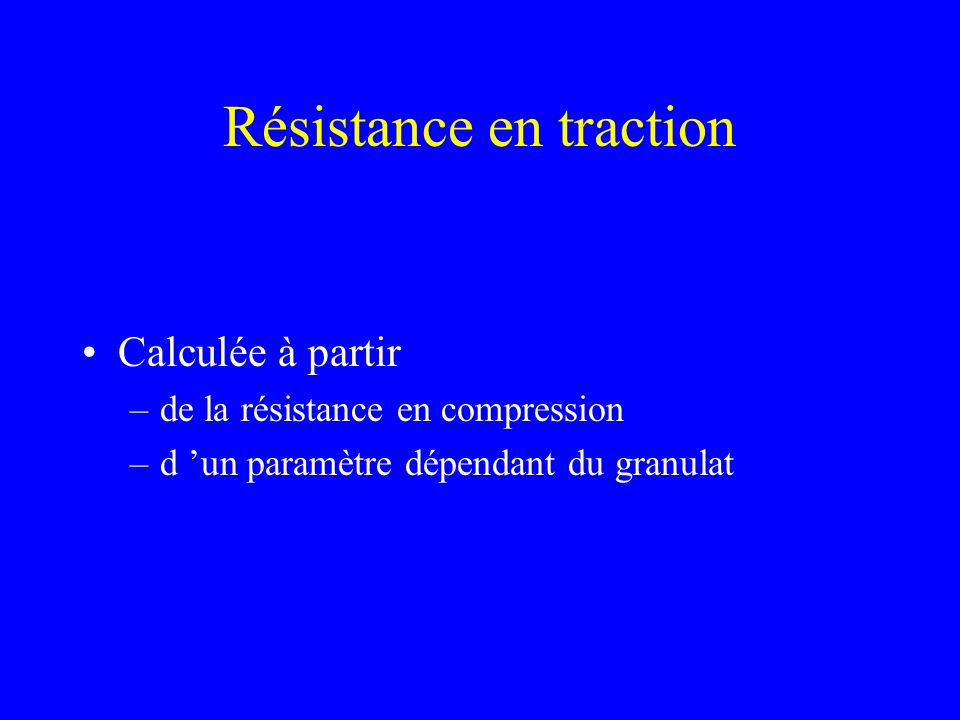 Résistance en traction Calculée à partir –de la résistance en compression –d un paramètre dépendant du granulat