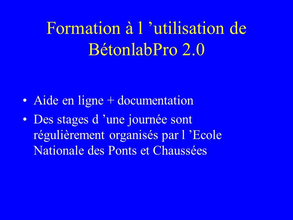 Formation à l utilisation de BétonlabPro 2.0 Aide en ligne + documentation Des stages d une journée sont régulièrement organisés par l Ecole Nationale des Ponts et Chaussées