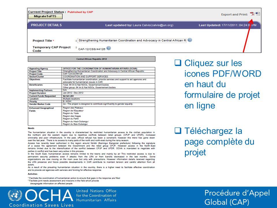 19Office for the Coordination of Humanitarian Affairs (OCHA) CAP (Consolidated Appeal Process) Section Cliquez sur les icones PDF/WORD en haut du formulaire de projet en ligne Téléchargez la page complète du projet