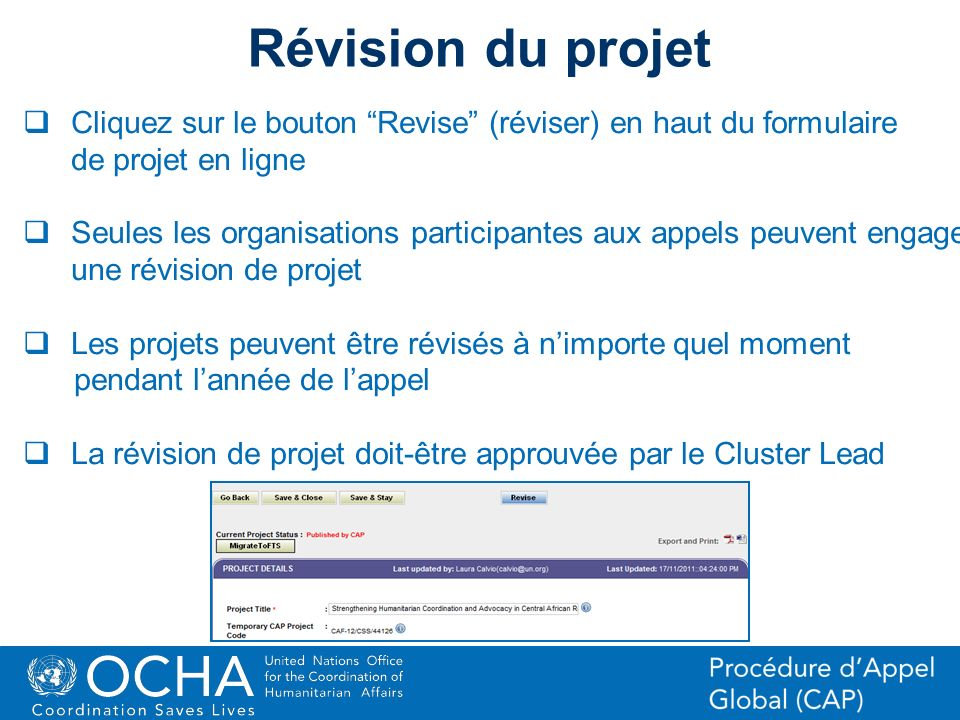 21Office for the Coordination of Humanitarian Affairs (OCHA) CAP (Consolidated Appeal Process) Section Révision du projet Cliquez sur le bouton Revise