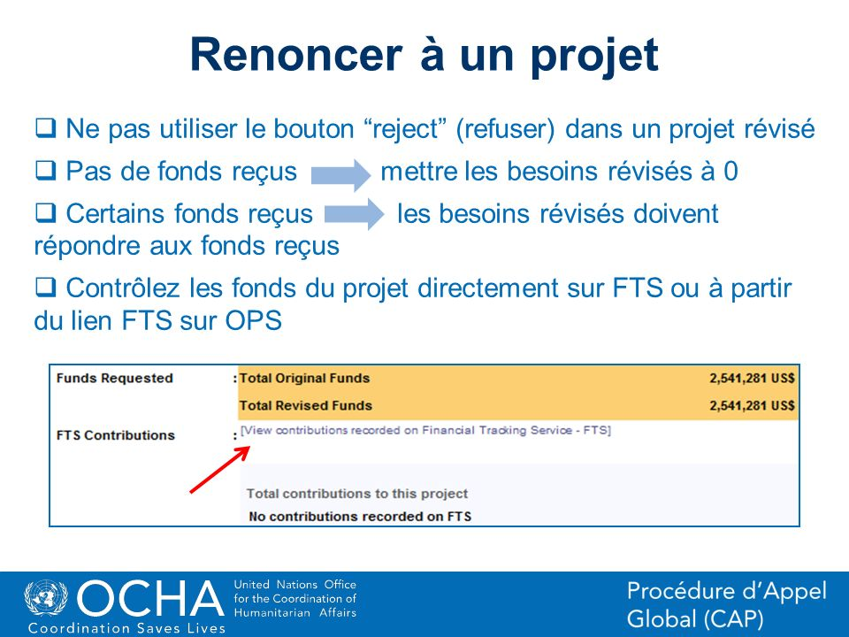 22Office for the Coordination of Humanitarian Affairs (OCHA) CAP (Consolidated Appeal Process) Section Renoncer à un projet Ne pas utiliser le bouton