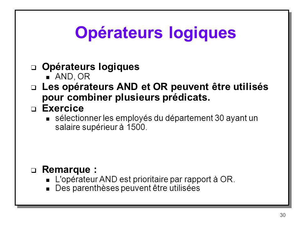 Opérateurs logiques n AND, OR Les opérateurs AND et OR peuvent être utilisés pour combiner plusieurs prédicats. Exercice n sélectionner les employés d