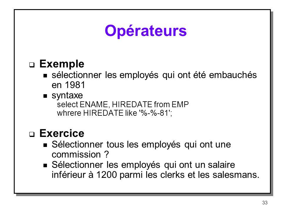Opérateurs Exemple n sélectionner les employés qui ont été embauchés en 1981 n syntaxe select ENAME, HIREDATE from EMP whrere HIREDATE like '% % 81';
