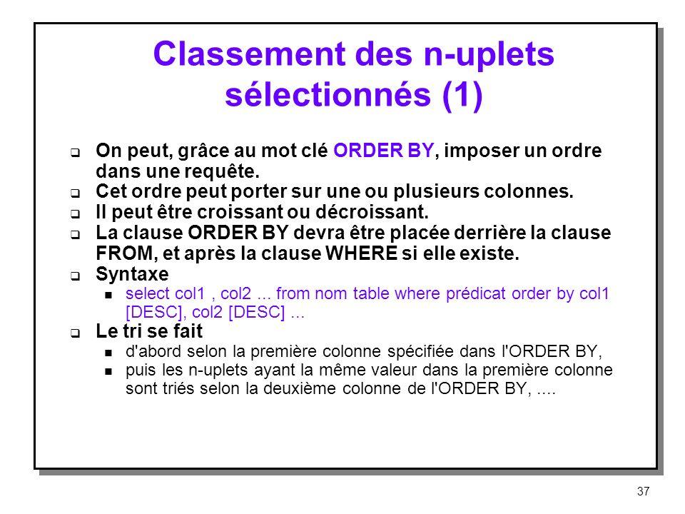 Classement des n-uplets sélectionnés (1) On peut, grâce au mot clé ORDER BY, imposer un ordre dans une requête. Cet ordre peut porter sur une ou plusi