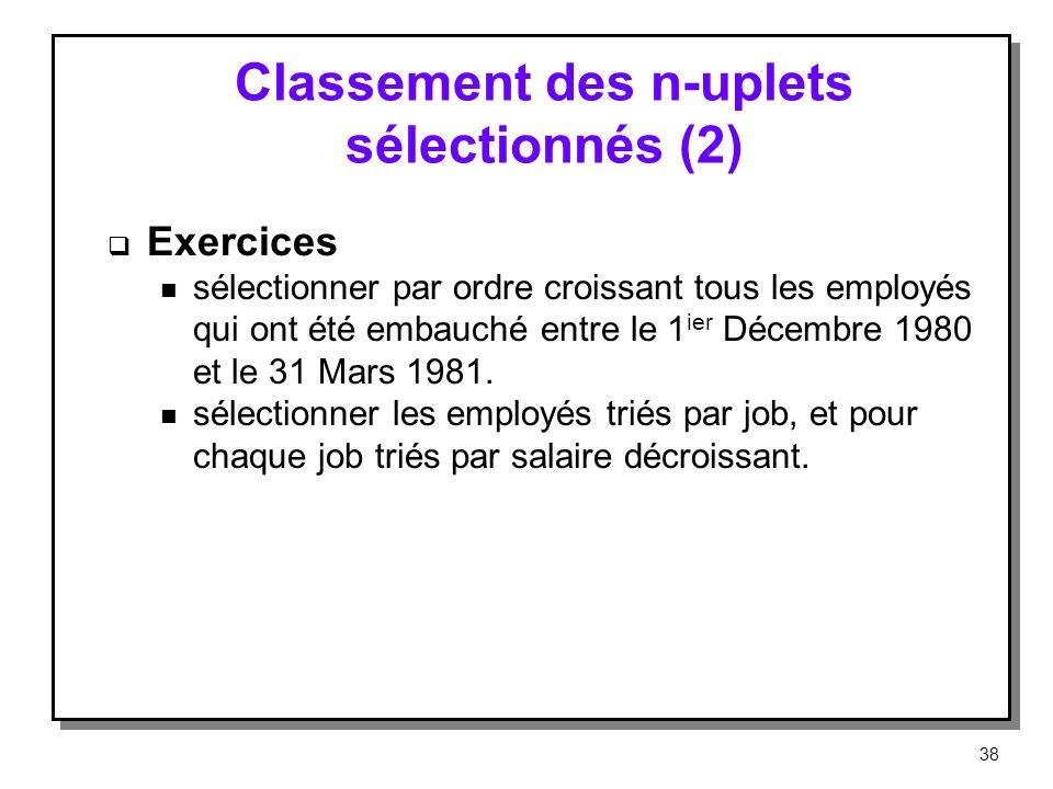 Classement des n-uplets sélectionnés (2) Exercices n sélectionner par ordre croissant tous les employés qui ont été embauché entre le 1 ier Décembre 1