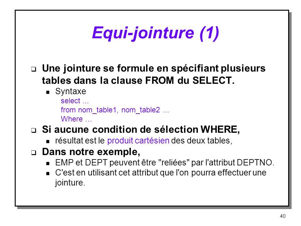 Equi jointure (1) Une jointure se formule en spécifiant plusieurs tables dans la clause FROM du SELECT. n Syntaxe select... from nom_table1, nom_table