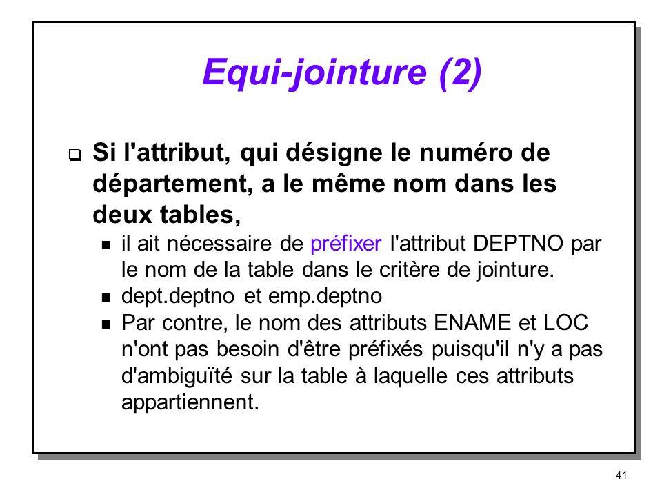 Equi jointure (2) Si l'attribut, qui désigne le numéro de département, a le même nom dans les deux tables, n il ait nécessaire de préfixer l'attribut