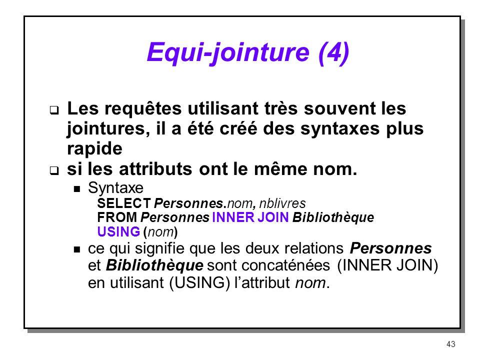 Equi jointure (4) Les requêtes utilisant très souvent les jointures, il a été créé des syntaxes plus rapide si les attributs ont le même nom. n Syntax