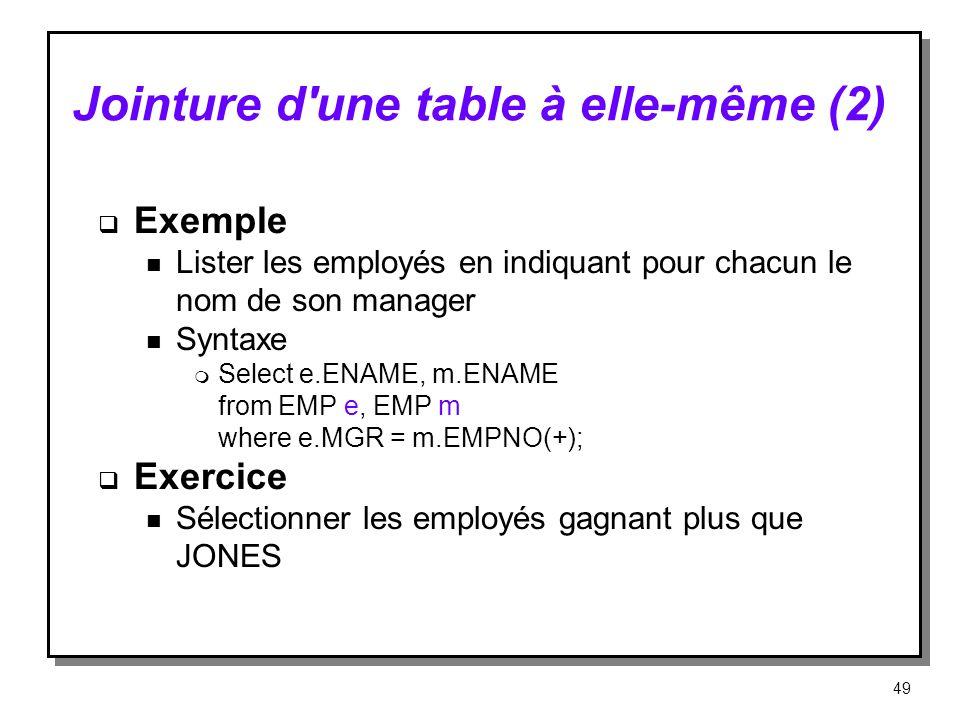 Jointure d'une table à elle même (2) Exemple n Lister les employés en indiquant pour chacun le nom de son manager n Syntaxe m Select e.ENAME, m.ENAME