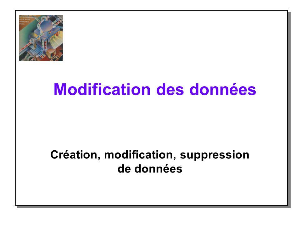Modification des données Création, modification, suppression de données