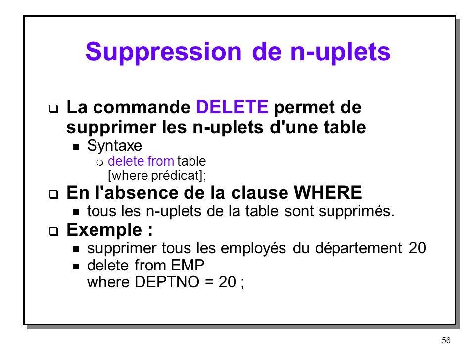 Suppression de n-uplets La commande DELETE permet de supprimer les n-uplets d'une table n Syntaxe m delete from table [where prédicat]; En l'absence d