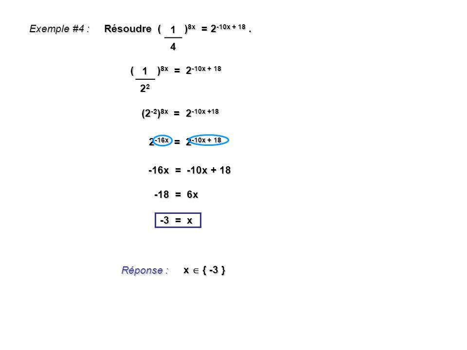 2 -16x = 2 -10x + 18 Exemple #4 : Résoudre ( ) 8x = 2 -10x + 18. ( ) 8x = 2 -10x + 18 Réponse : x { -3 } (2 -2 ) 8x = 2 -10x +18 -16x = -10x + 18 -18