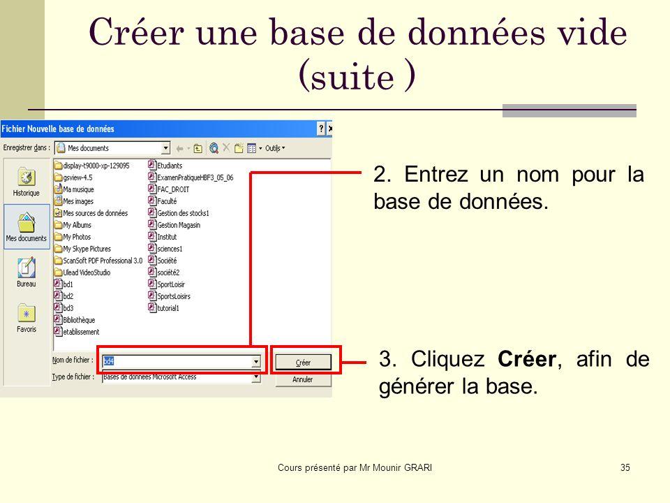 Cours présenté par Mr Mounir GRARI35 Créer une base de données vide (suite ) 2.