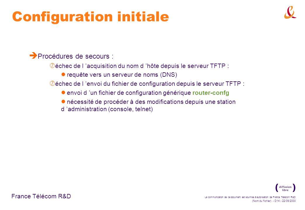 La communication de ce document est soumise à autorisation de France Télécom R&D (Nom du fichier) - D14 - 22/09/2000 France Télécom R&D Configuration