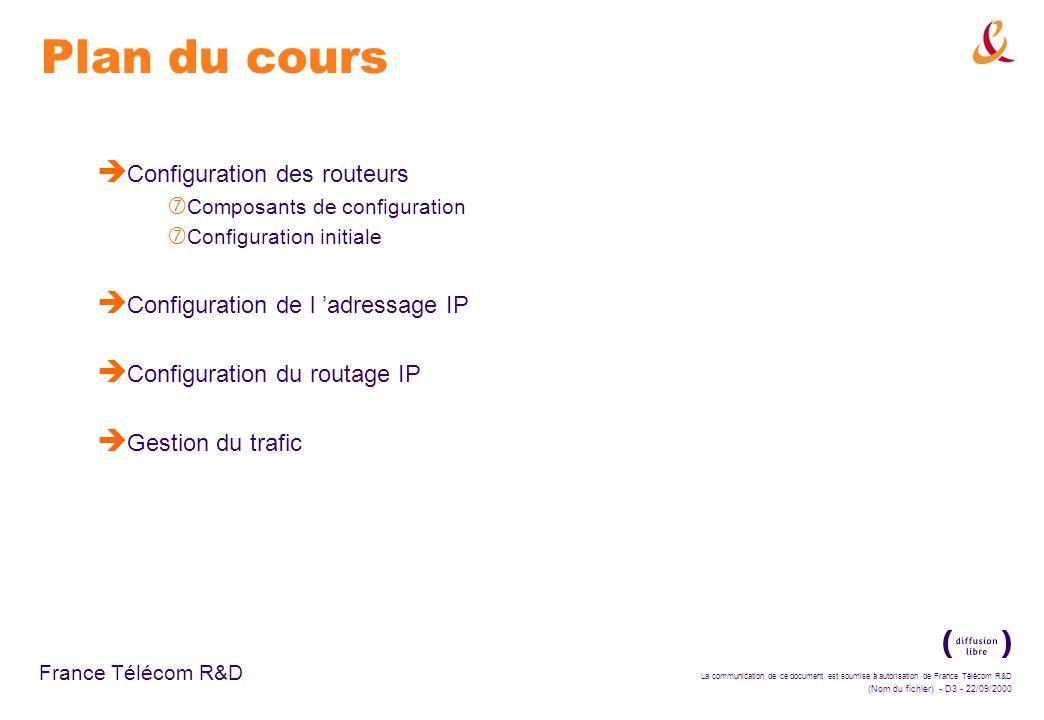 La communication de ce document est soumise à autorisation de France Télécom R&D (Nom du fichier) - D14 - 22/09/2000 France Télécom R&D Configuration initiale è Procédures de secours : ‡ échec de l acquisition du nom d hôte depuis le serveur TFTP : requête vers un serveur de noms (DNS) ‡ échec de l envoi du fichier de configuration depuis le serveur TFTP : envoi d un fichier de configuration générique router-confg nécessité de procéder à des modifications depuis une station d administration (console, telnet)