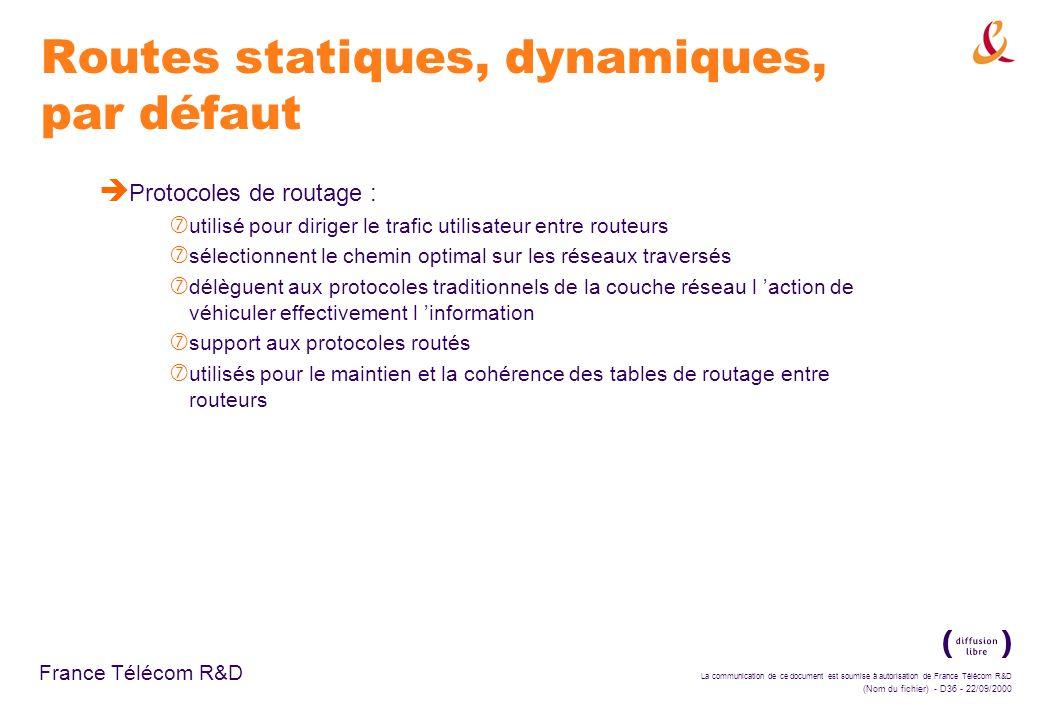 La communication de ce document est soumise à autorisation de France Télécom R&D (Nom du fichier) - D36 - 22/09/2000 France Télécom R&D Routes statiqu