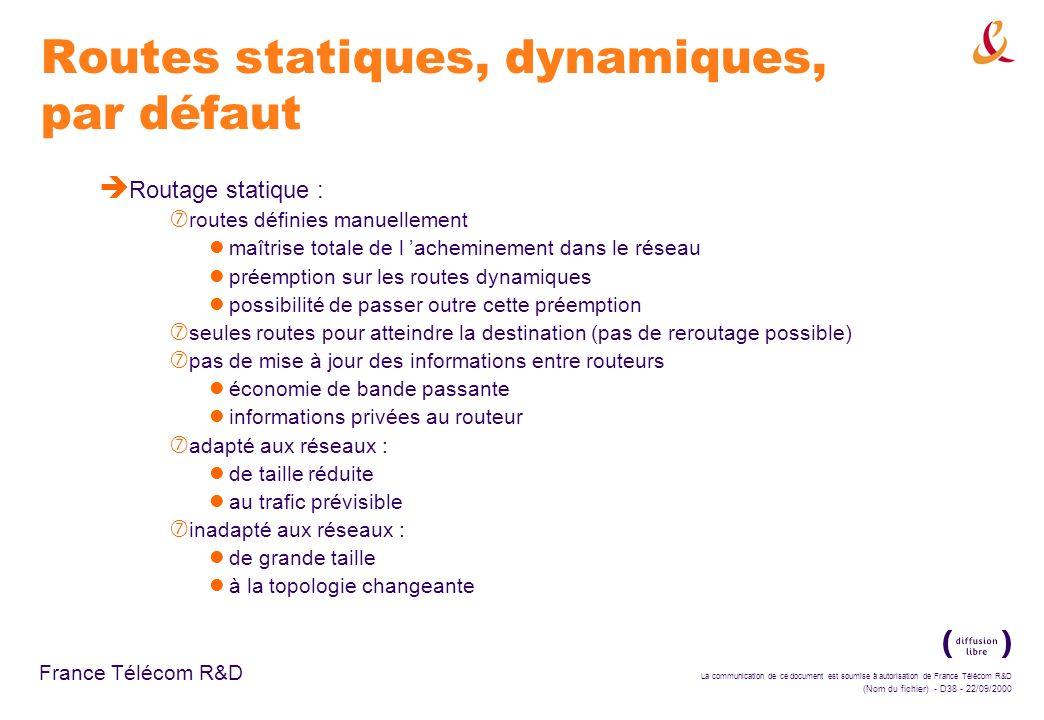La communication de ce document est soumise à autorisation de France Télécom R&D (Nom du fichier) - D38 - 22/09/2000 France Télécom R&D Routes statiqu