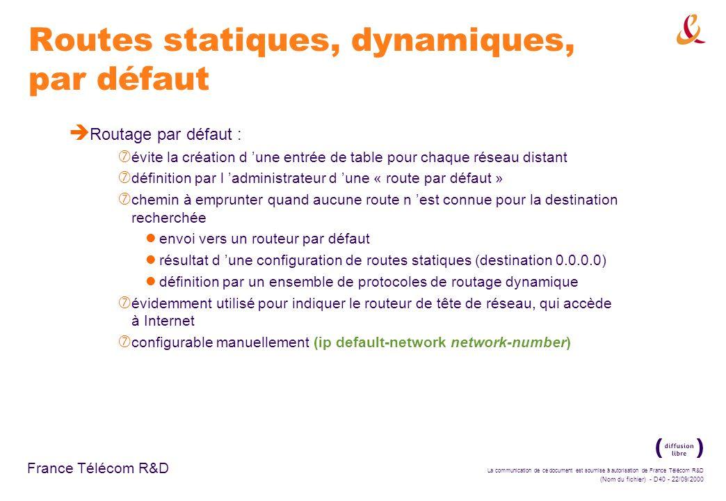 La communication de ce document est soumise à autorisation de France Télécom R&D (Nom du fichier) - D40 - 22/09/2000 France Télécom R&D Routes statiqu