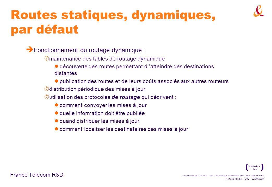 La communication de ce document est soumise à autorisation de France Télécom R&D (Nom du fichier) - D42 - 22/09/2000 France Télécom R&D Routes statiqu