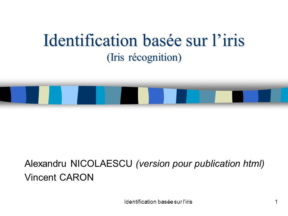 Identification basée sur l iris1 Identification basée sur liris (Iris récognition) Alexandru NICOLAESCU (version pour publication html) Vincent CARON