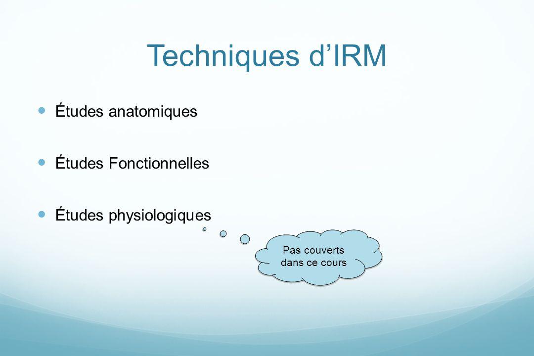 Études anatomiques Études Fonctionnelles Études physiologiques Techniques dIRM Pas couverts dans ce cours