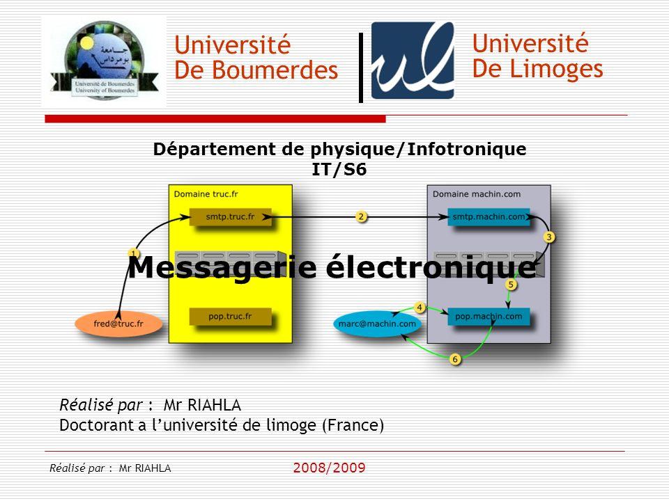Université De Boumerdes Département de physique/Infotronique IT/S6 Messagerie électronique Réalisé par : Mr RIAHLA Doctorant a luniversité de limoge (