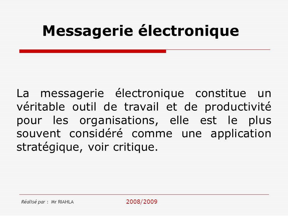 2008/2009 La messagerie électronique constitue un véritable outil de travail et de productivité pour les organisations, elle est le plus souvent consi