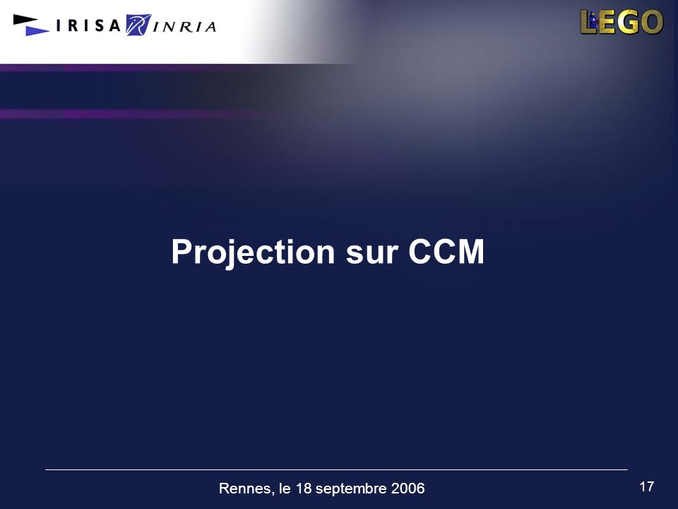 Rennes, le 18 septembre 2006 17 Projection sur CCM