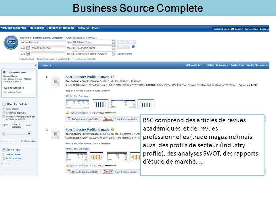 Business Source Complete BSC comprend des articles de revues académiques et de revues professionnelles (trade magazine) mais aussi des profils de secteur (Industry profile), des analyses SWOT, des rapports détude de marché, …