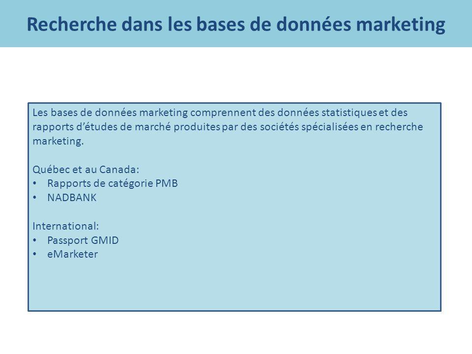 Recherche dans les bases de données marketing Les bases de données marketing comprennent des données statistiques et des rapports détudes de marché produites par des sociétés spécialisées en recherche marketing.