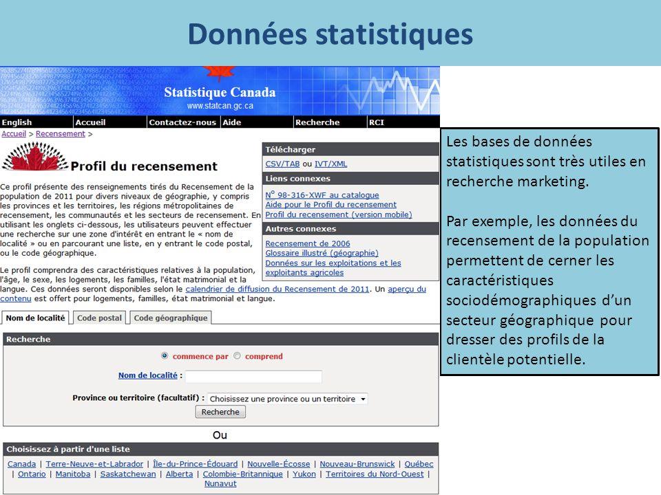 Données statistiques Les bases de données statistiques sont très utiles en recherche marketing. Par exemple, les données du recensement de la populati