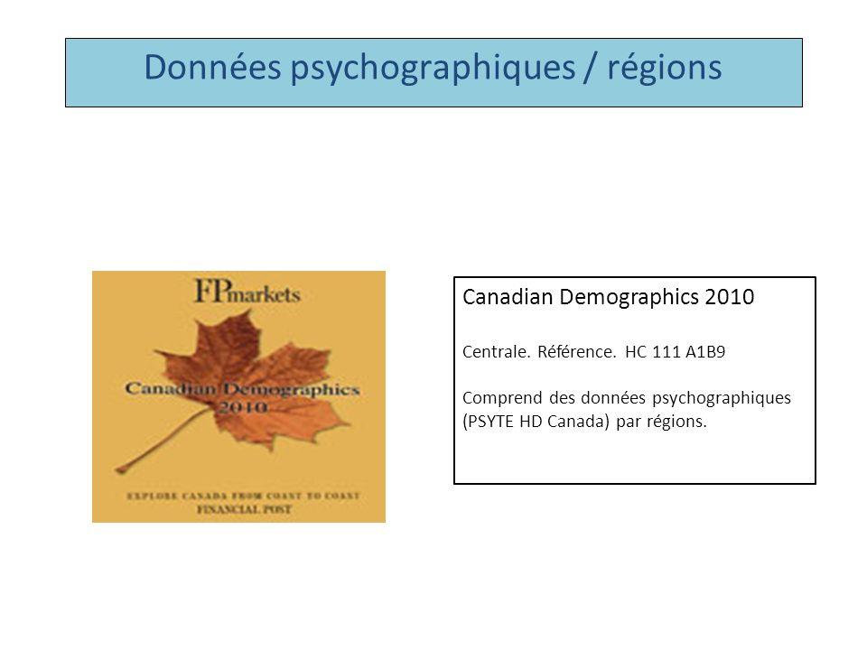 Données psychographiques / régions Canadian Demographics 2010 Centrale. Référence. HC 111 A1B9 Comprend des données psychographiques (PSYTE HD Canada)