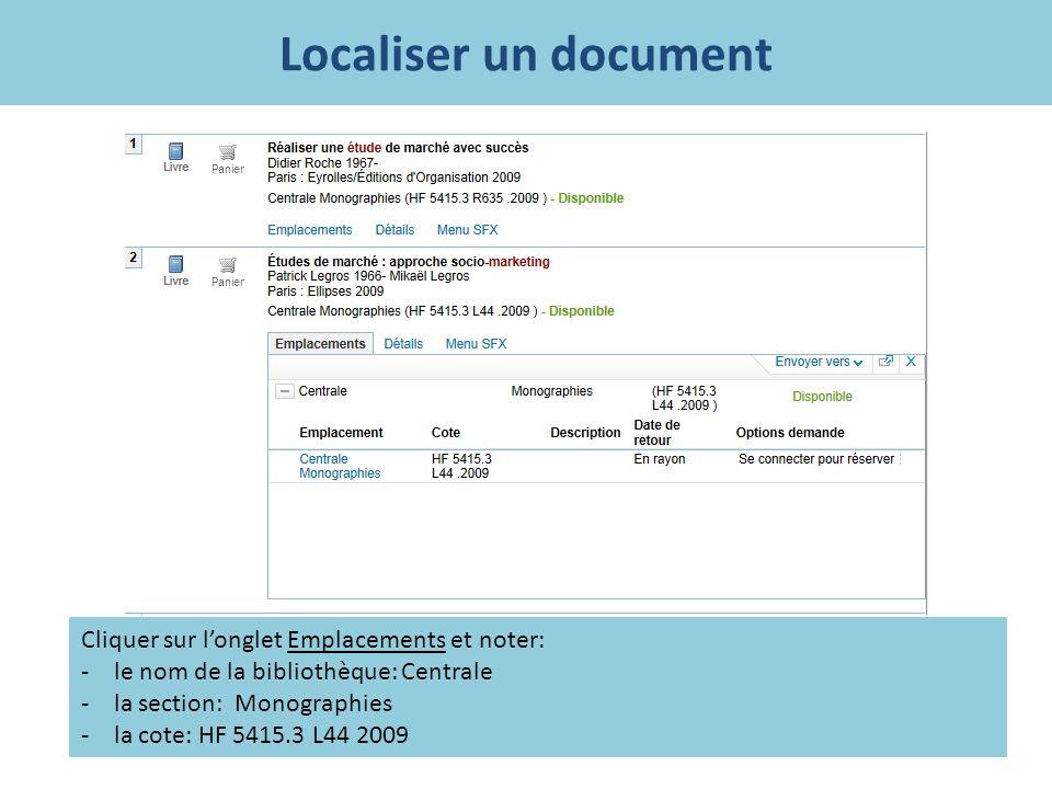 Localiser un document Cliquer sur longlet Emplacements et noter: -le nom de la bibliothèque: Centrale -la section: Monographies -la cote: HF 5415.3 L4