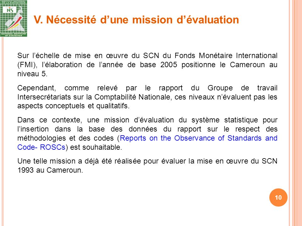 V. Nécessité dune mission dévaluation 10 Sur léchelle de mise en œuvre du SCN du Fonds Monétaire International (FMI), lélaboration de lannée de base 2