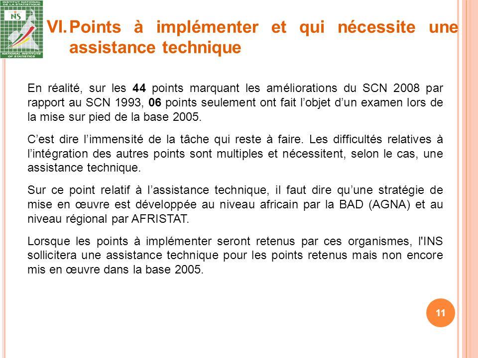 VI. 11 En réalité, sur les 44 points marquant les améliorations du SCN 2008 par rapport au SCN 1993, 06 points seulement ont fait lobjet dun examen lo
