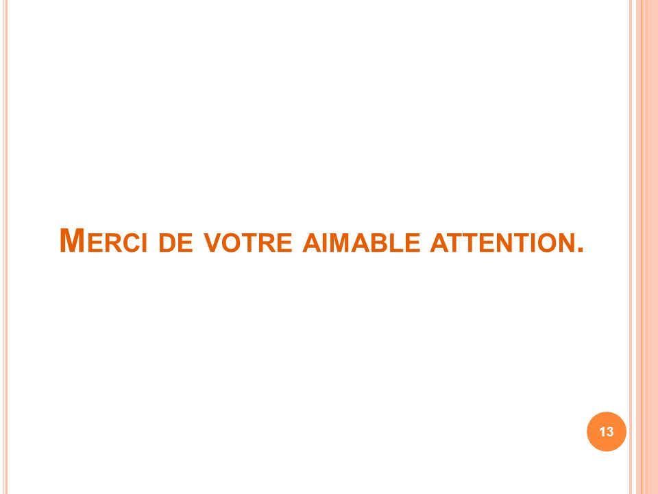 M ERCI DE VOTRE AIMABLE ATTENTION. 13