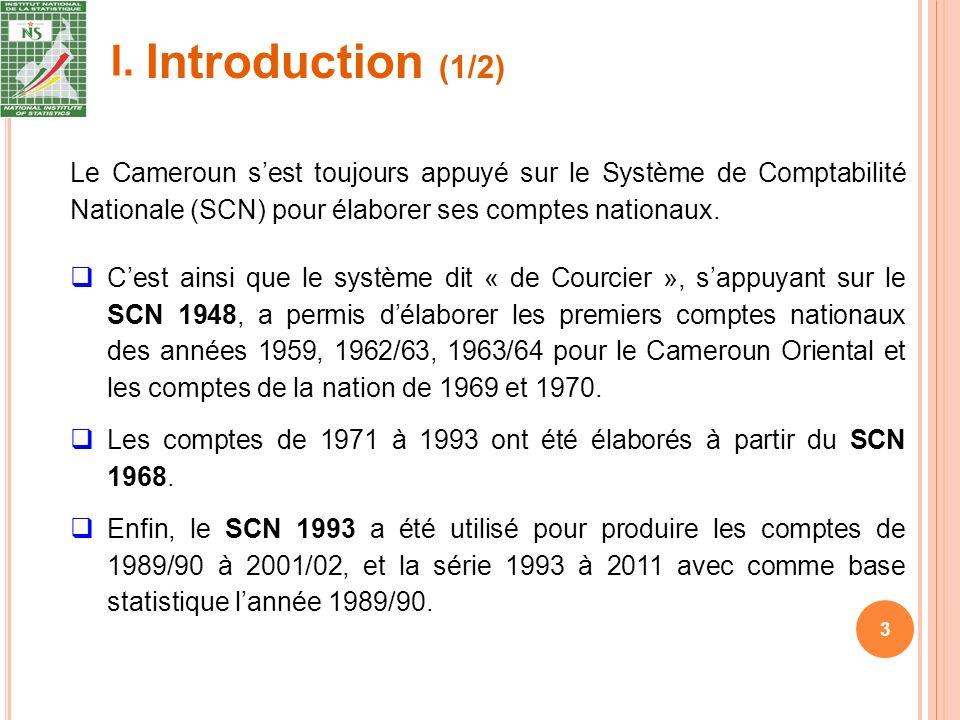 Introduction (1/2) 3 Le Cameroun sest toujours appuyé sur le Système de Comptabilité Nationale (SCN) pour élaborer ses comptes nationaux.