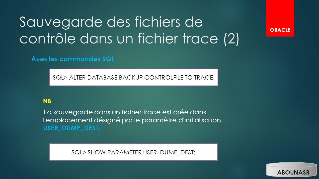 Sauvegarde des fichiers de contrôle dans un fichier trace (2) Aves les commandes SQL NB La sauvegarde dans un fichier trace est crée dans l'emplacemen