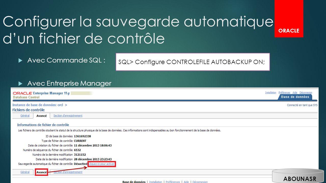 Configurer la sauvegarde automatique dun fichier de contrôle Avec Commande SQL : Avec Entreprise Manager SQL> Configure CONTROLEFILE AUTOBACKUP ON; OR