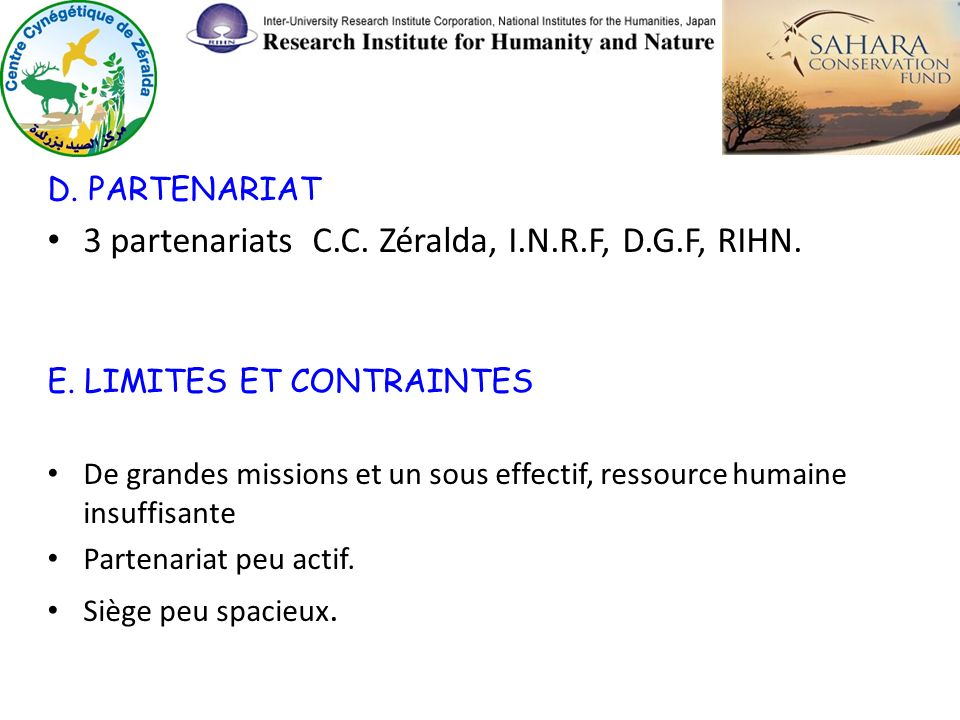 D. PARTENARIAT 3 partenariats C.C. Zéralda, I.N.R.F, D.G.F, RIHN. E. LIMITES ET CONTRAINTES De grandes missions et un sous effectif, ressource humaine