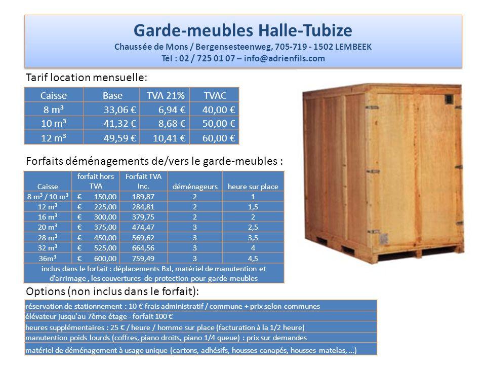 Garde-meubles Halle-Tubize Chaussée de Mons / Bergensesteenweg, 705-719 - 1502 LEMBEEK Tél : 02 / 725 01 07 – info@adrienfils.com Caisse Base TVA 21%