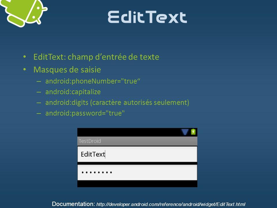 EditText EditText: champ dentrée de texte Masques de saisie – android:phoneNumber=