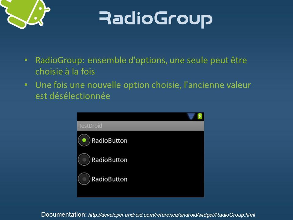 RadioGroup RadioGroup: ensemble doptions, une seule peut être choisie à la fois Une fois une nouvelle option choisie, l'ancienne valeur est désélectio