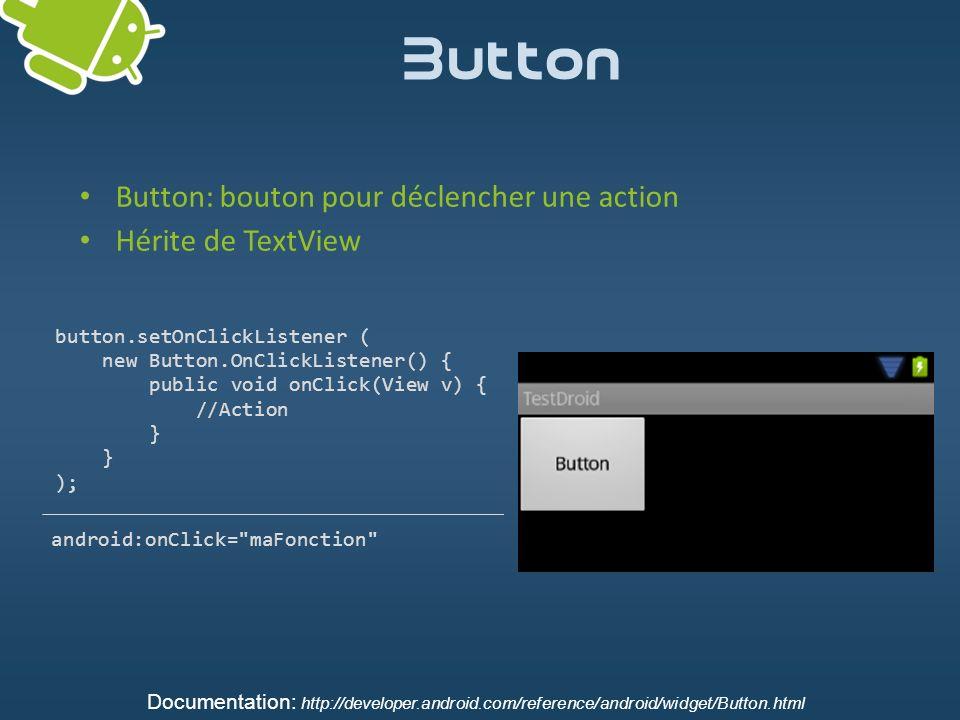 Button Button: bouton pour déclencher une action Hérite de TextView button.setOnClickListener ( new Button.OnClickListener() { public void onClick(Vie