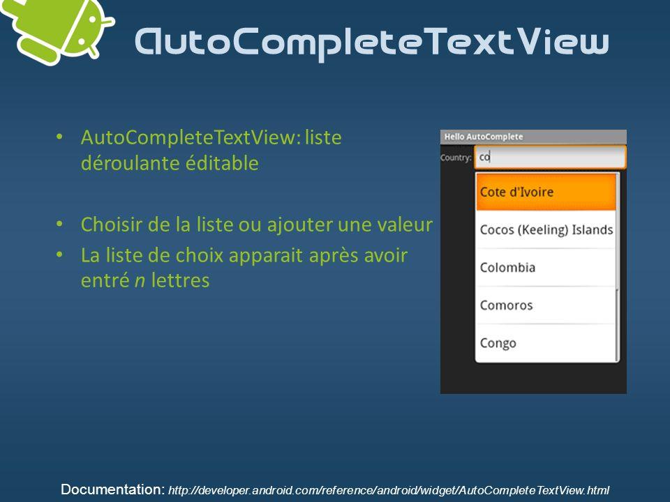 AutoCompleteTextView AutoCompleteTextView: liste déroulante éditable Choisir de la liste ou ajouter une valeur La liste de choix apparait après avoir