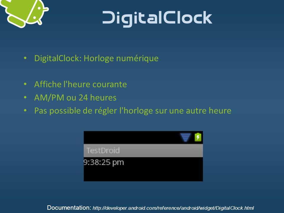 DigitalClock DigitalClock: Horloge numérique Affiche l'heure courante AM/PM ou 24 heures Pas possible de régler l'horloge sur une autre heure Document