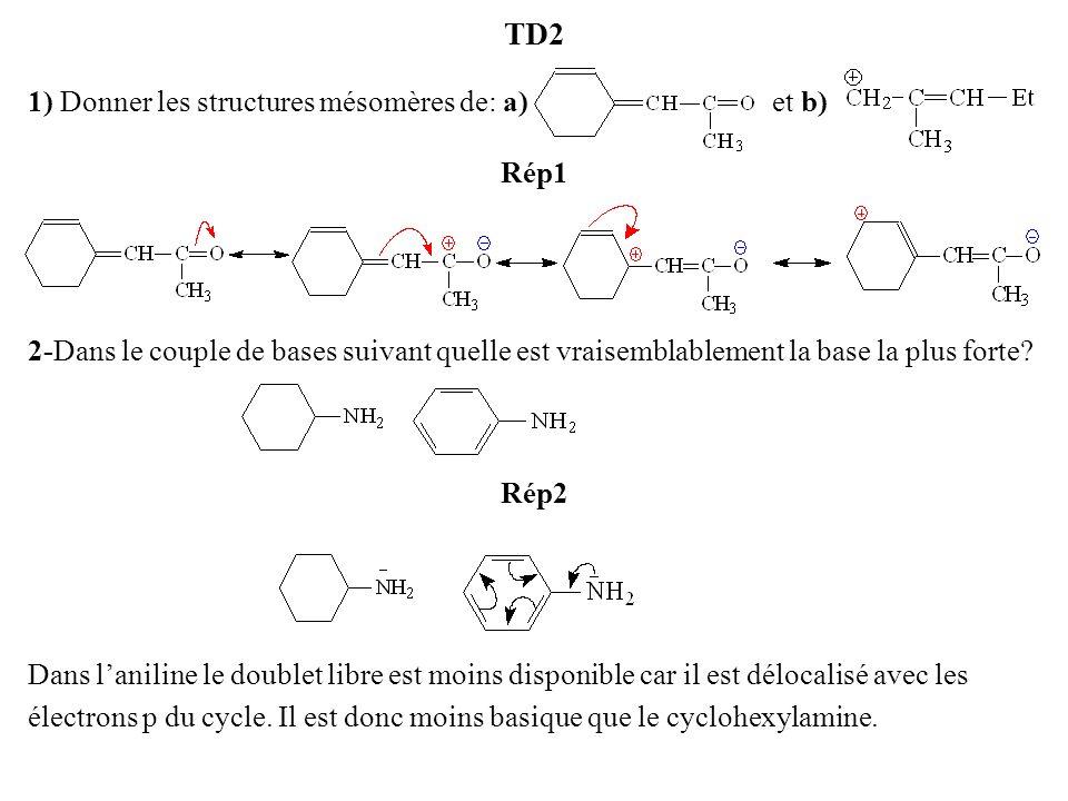 TD2 1) Donner les structures mésomères de: a) et b) Rép1 2-Dans le couple de bases suivant quelle est vraisemblablement la base la plus forte? Rép2 Da
