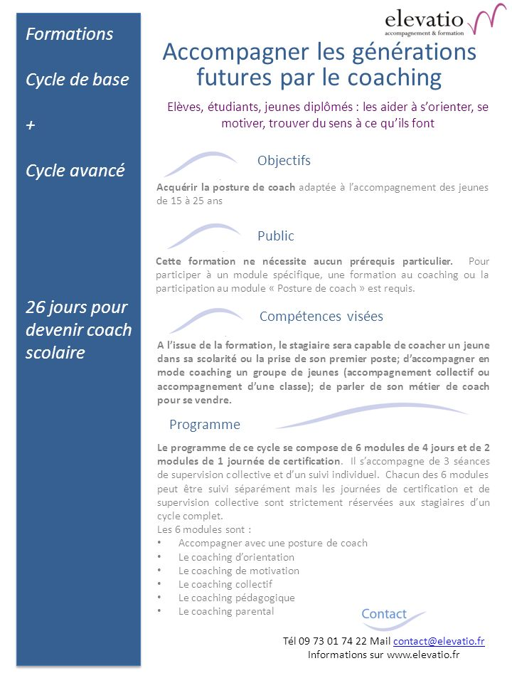Formations Cycle de base + Cycle avancé 26 jours pour devenir coach scolaire Tél 09 73 01 74 22 Mail contact@elevatio.frcontact@elevatio.fr Informatio